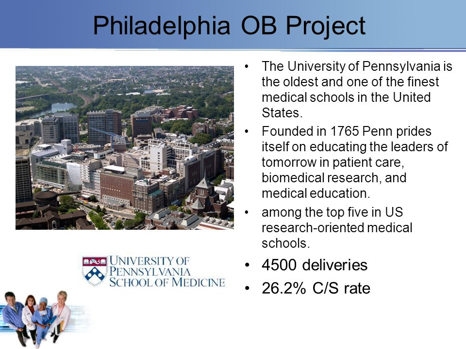 Philadelphia OB Project The University of Pennsylvania is the oldest and one of the finest medical schools in the United States. Founded in 1765 Penn
