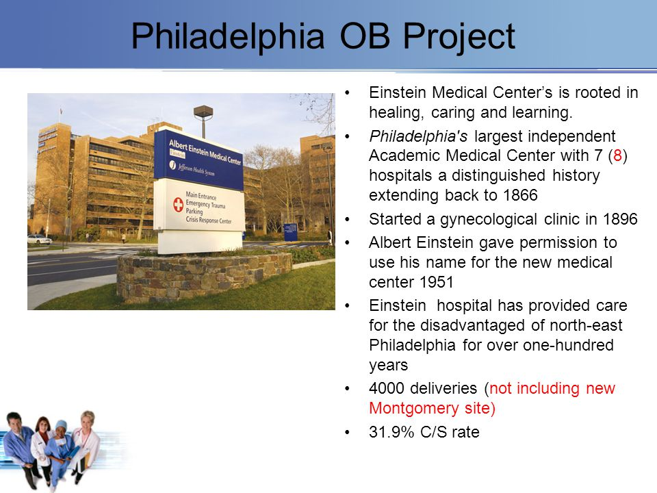 Philadelphia OB Project Einstein Medical Center's is rooted in healing, caring and learning. Philadelphia's largest independent Academic Medical Cente