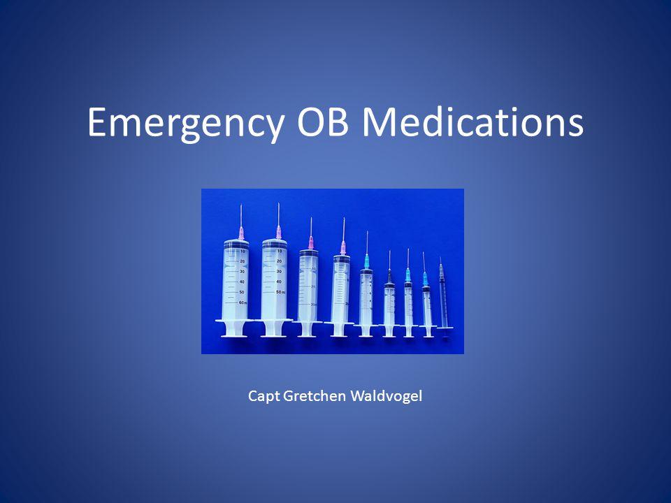 Emergency OB Medications Capt Gretchen Waldvogel