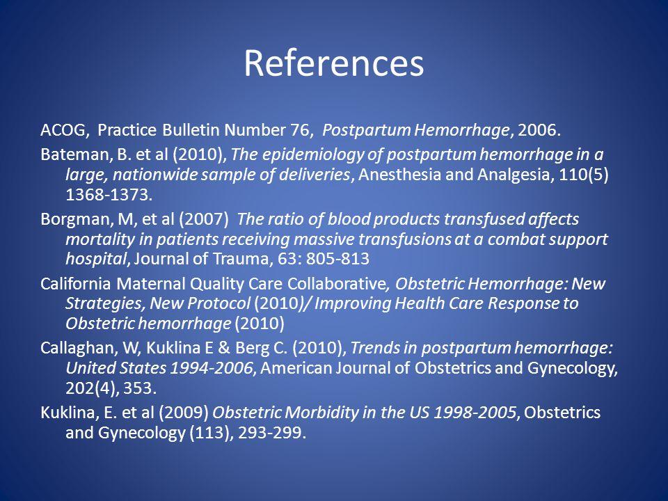 References ACOG, Practice Bulletin Number 76, Postpartum Hemorrhage, 2006. Bateman, B. et al (2010), The epidemiology of postpartum hemorrhage in a la