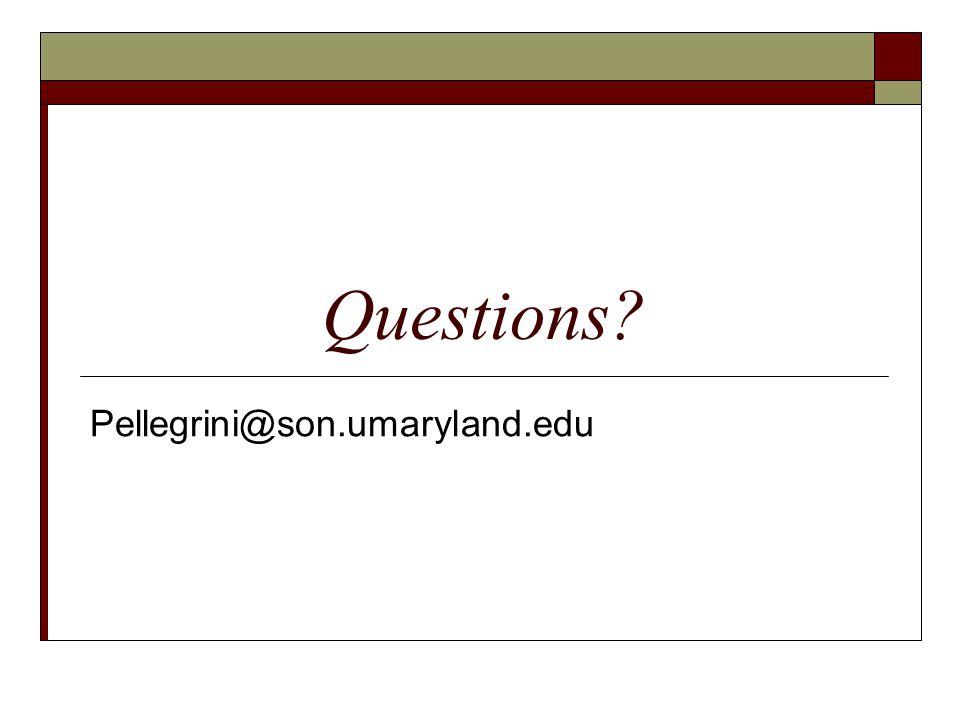 Questions? Pellegrini@son.umaryland.edu
