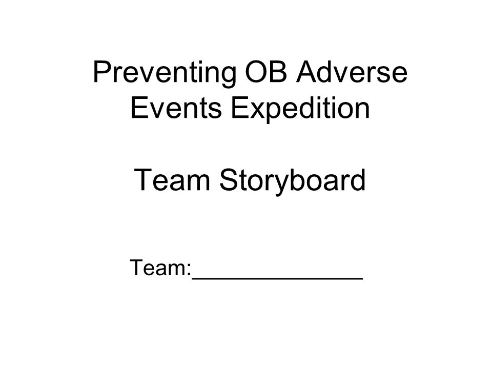 Preventing OB Adverse Events Expedition Team Storyboard Team:______________