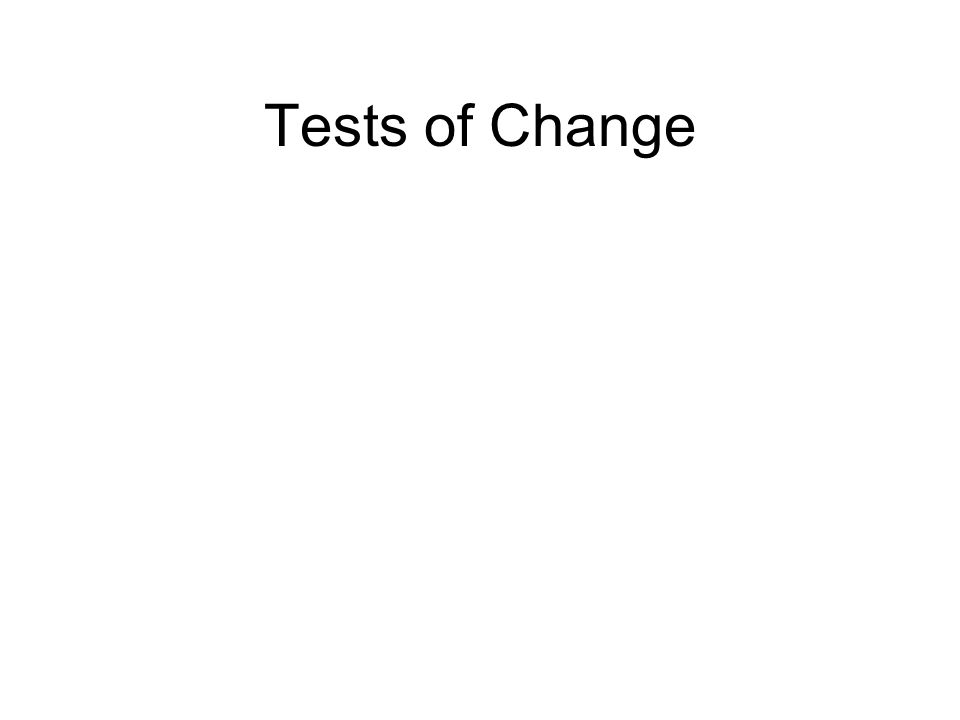 Tests of Change