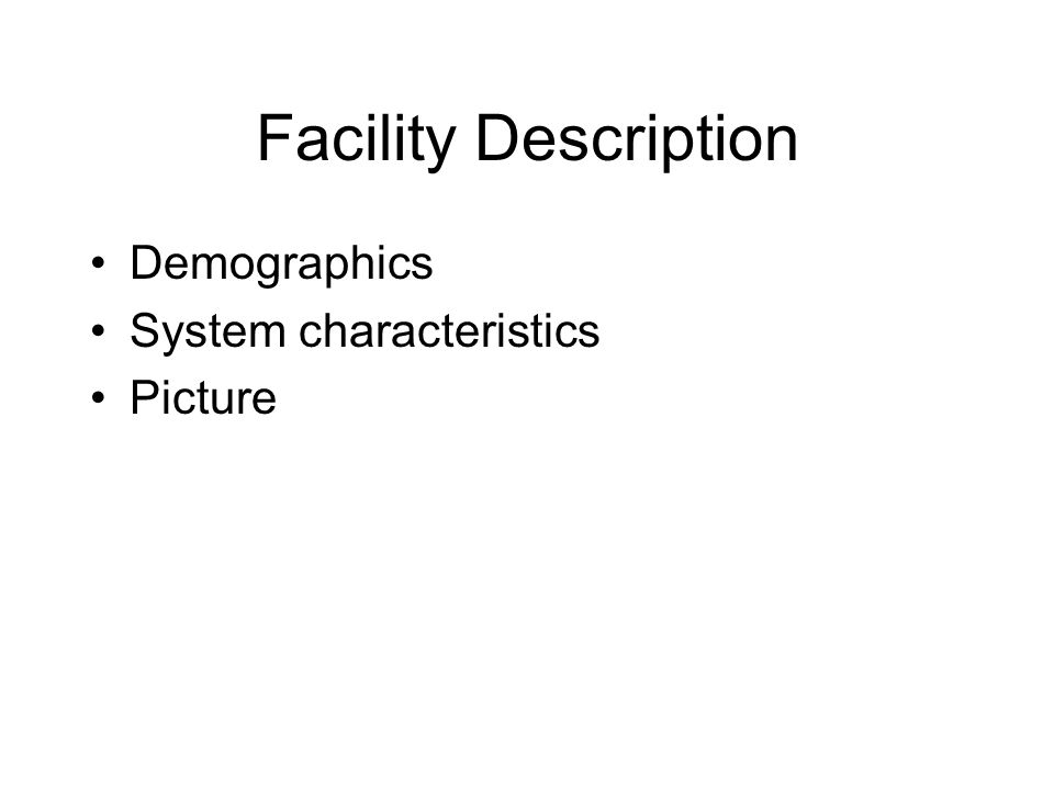 Facility Description Demographics System characteristics Picture
