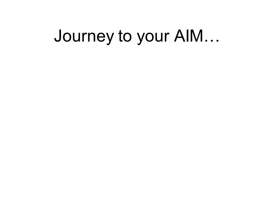 Journey to your AIM…
