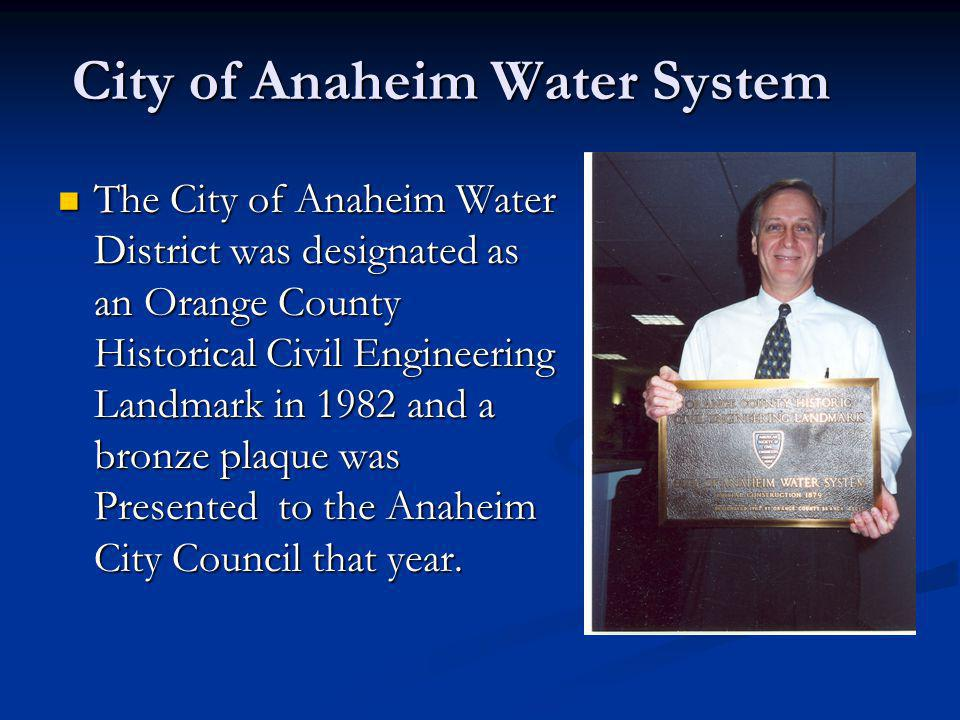 The City of Anaheim Water District was designated as an Orange County Historical Civil Engineering Landmark in 1982 and a bronze plaque was Presented