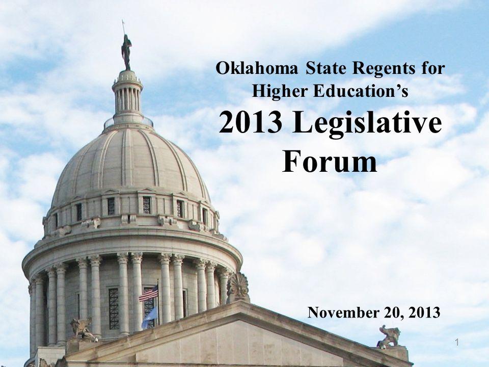 1 Oklahoma State Regents for Higher Education's 2013 Legislative Forum November 20, 2013