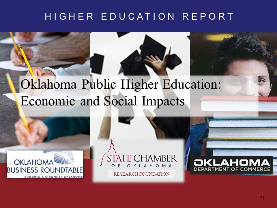 Oklahoma Public Higher Education: Economic and Social Impacts H I G H E R E D U C A T I O N R E P O R T RESEARCH FOUNDATION 31