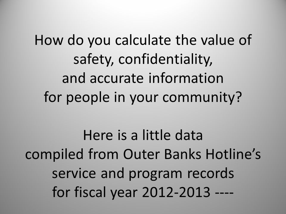 How do you calculate the value of safety, confidentiality, and accurate information for people in your community.