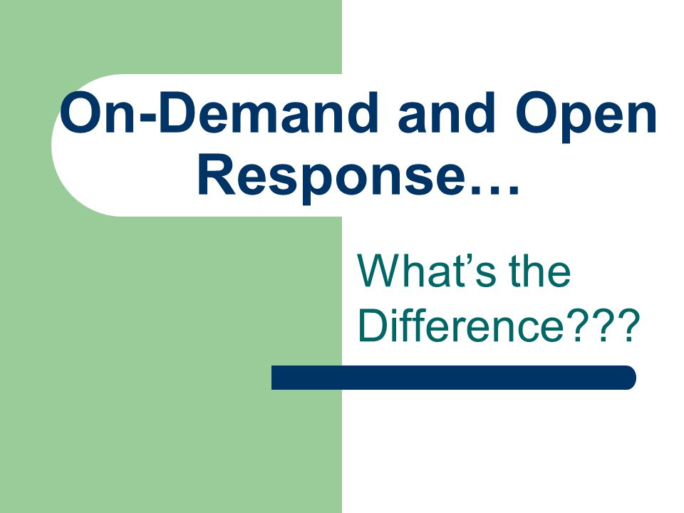 On-Demand and Open Response… What's the Difference