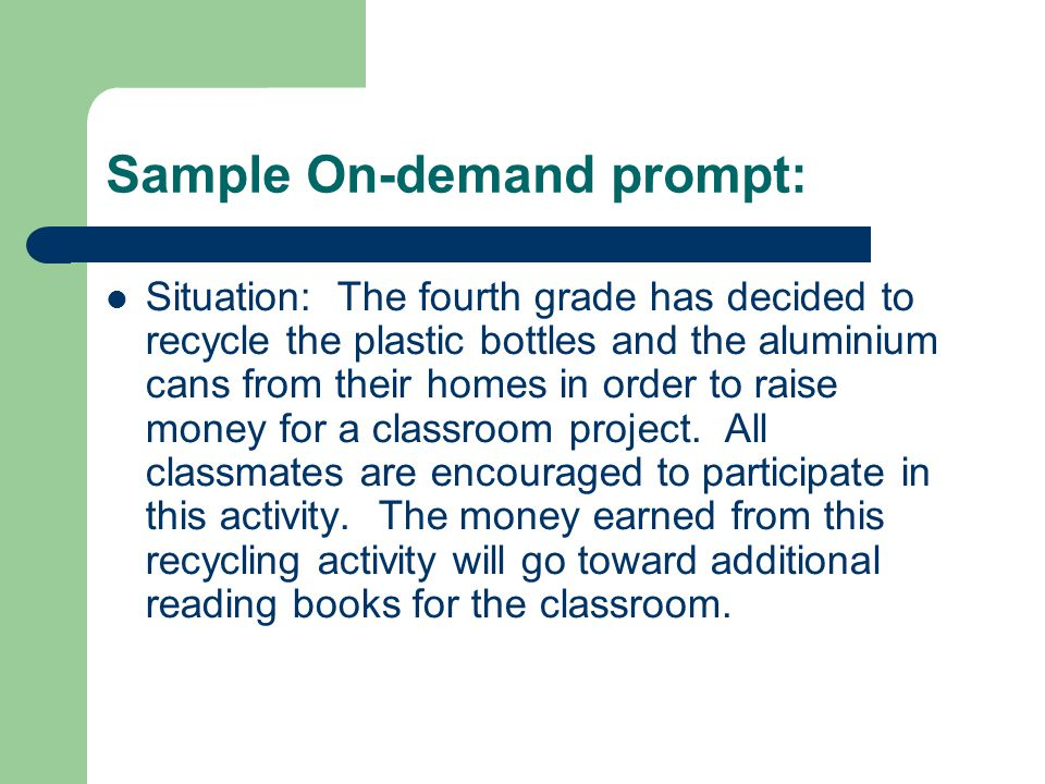 Sample On-demand prompt: Situation: The fourth grade has decided to recycle the plastic bottles and the aluminium cans from their homes in order to raise money for a classroom project.