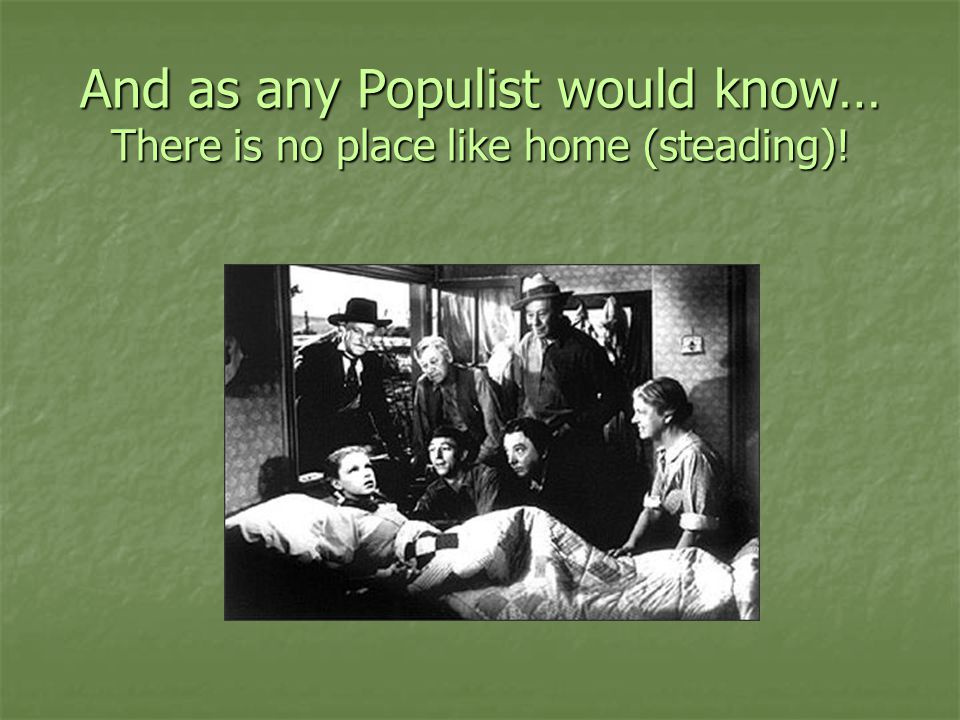And as any Populist would know… There is no place like home (steading)!