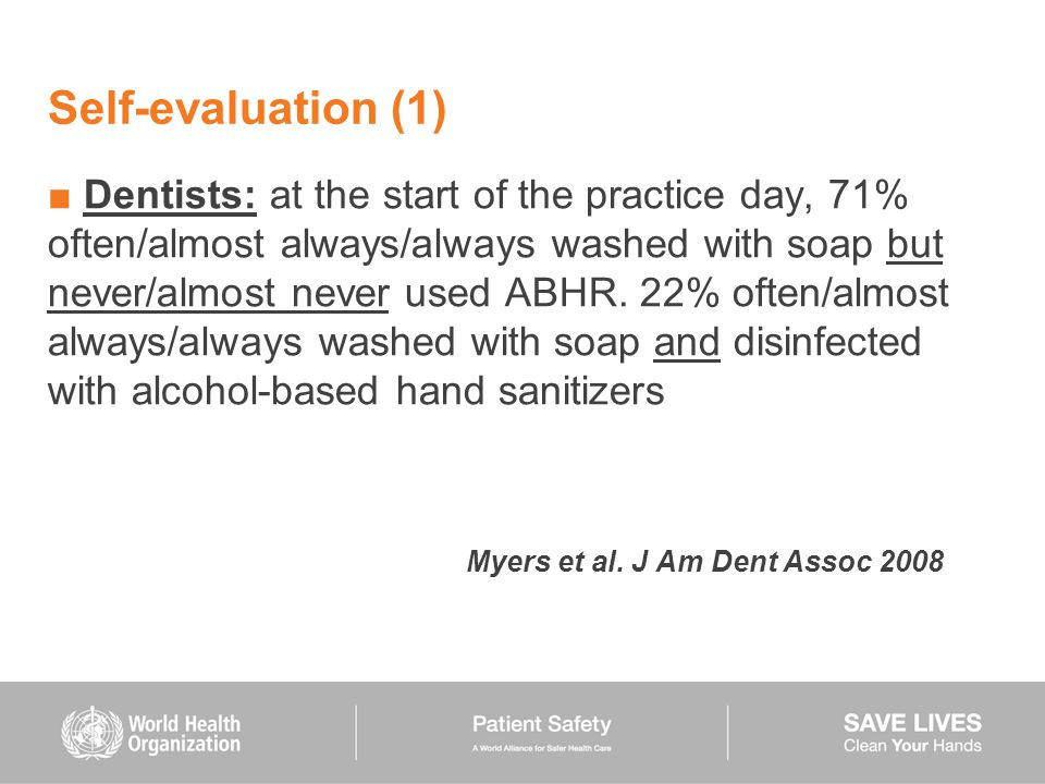 Self-evaluation (1) ■ Dentists: at the start of the practice day, 71% often/almost always/always washed with soap but never/almost never used ABHR. 22
