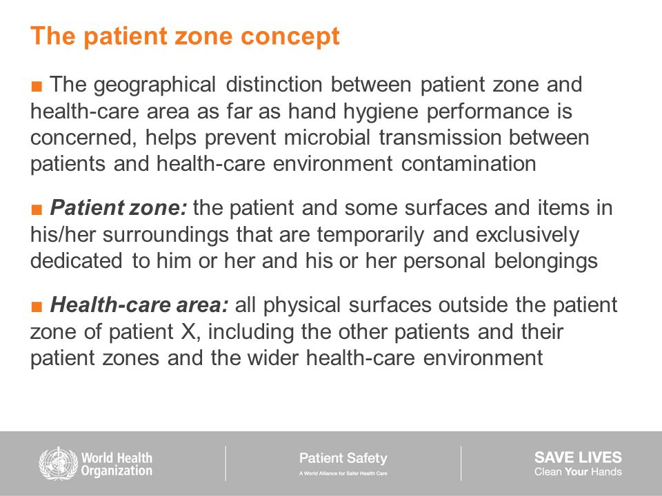 The patient zone concept ■ The geographical distinction between patient zone and health-care area as far as hand hygiene performance is concerned, hel
