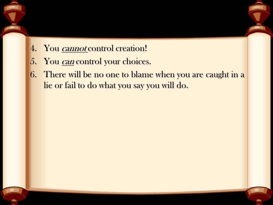 4.You cannot control creation. 5.You can control your choices.