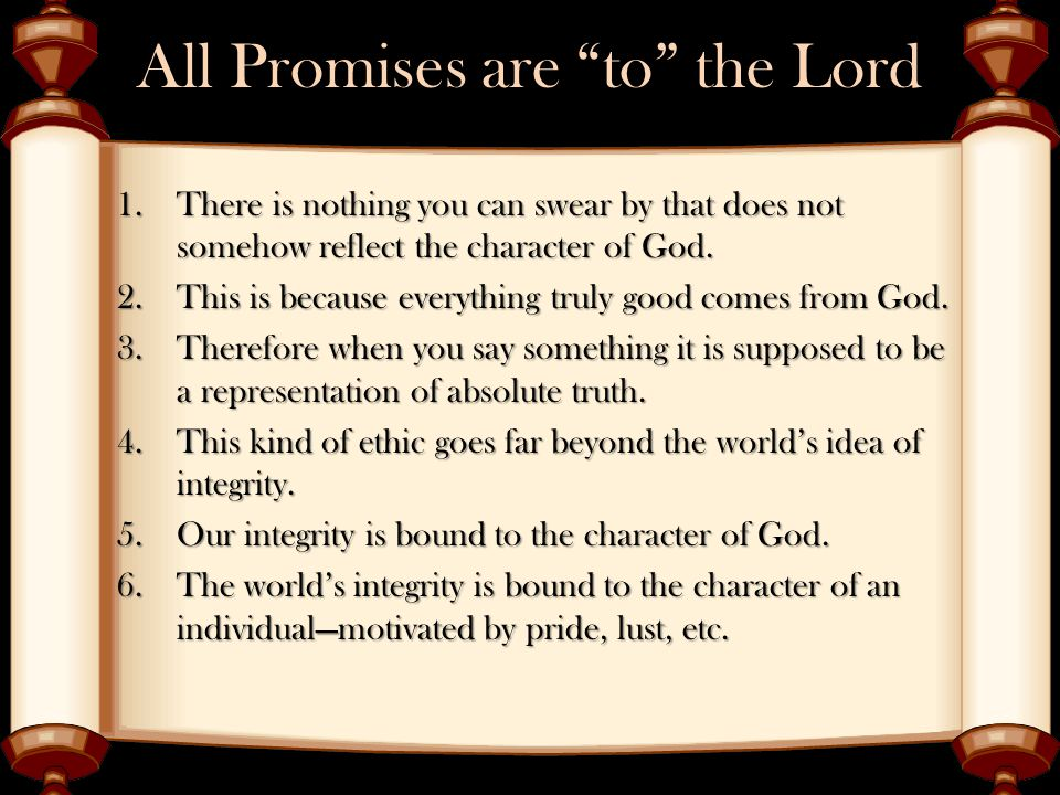 """All Promises are """"to"""" the Lord 1.There is nothing you can swear by that does not somehow reflect the character of God. 2.This is because everything tr"""