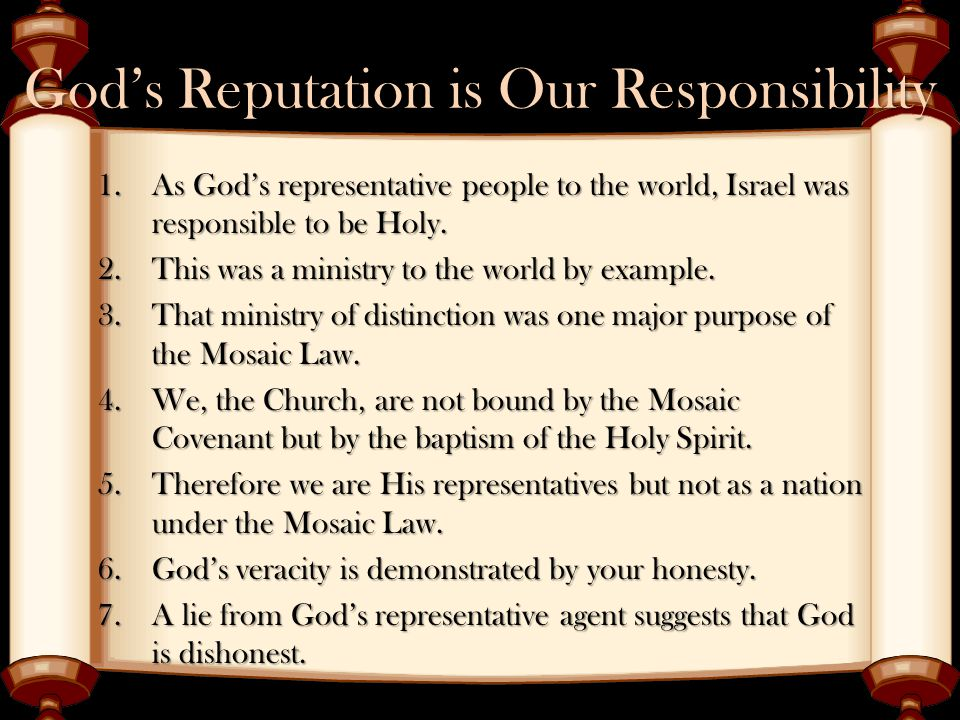 God's Reputation is Our Responsibility 1.As God's representative people to the world, Israel was responsible to be Holy. 2.This was a ministry to the