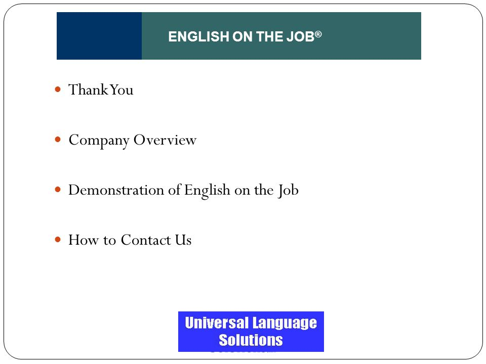 ENGLISH ON THE JOB ® Thank You Company Overview Demonstration of English on the Job How to Contact Us