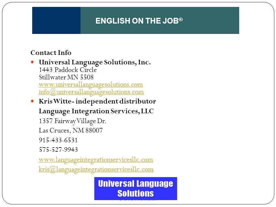 ENGLISH ON THE JOB ® Contact Info Universal Language Solutions, Inc. 1443 Paddock Circle Stillwater MN 5508 www.universallanguagesolutions.com info@un