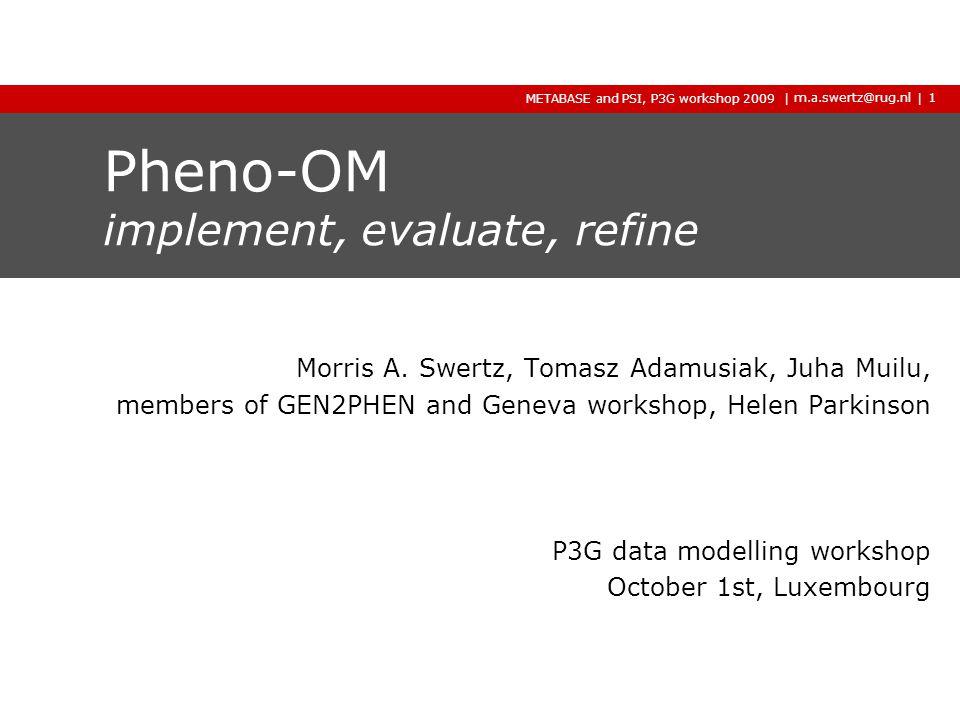 | m.a.swertz@rug.nl Gen2Phen Pheno-OM, P3G workshop 2009 2009 2009 | Step 3: evaluate on data (goto 1) 1: molgenis_db.xml 2: documentation* 3: exchange format* *autogenerated Tools Db CsvImport CsvExport constants
