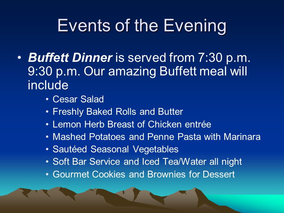 Events of the Evening Buffett Dinner is served from 7:30 p.m.