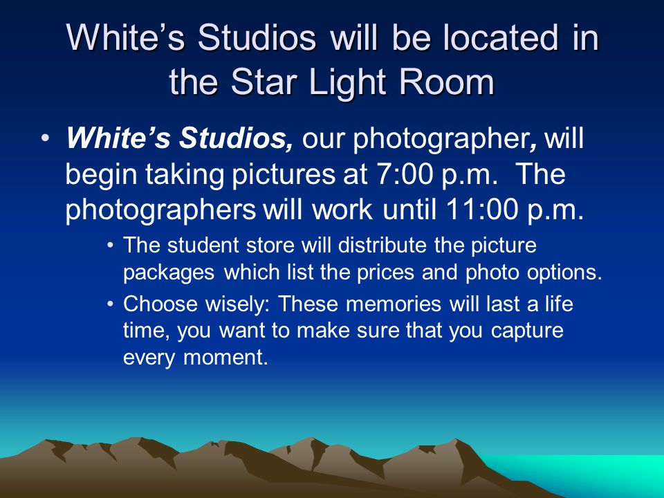 White's Studios will be located in the Star Light Room White's Studios, our photographer, will begin taking pictures at 7:00 p.m.