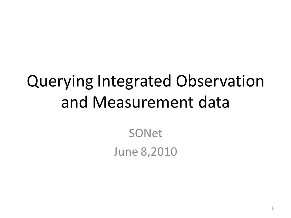 Querying Integrated Observation and Measurement data SONet June 8,2010 1