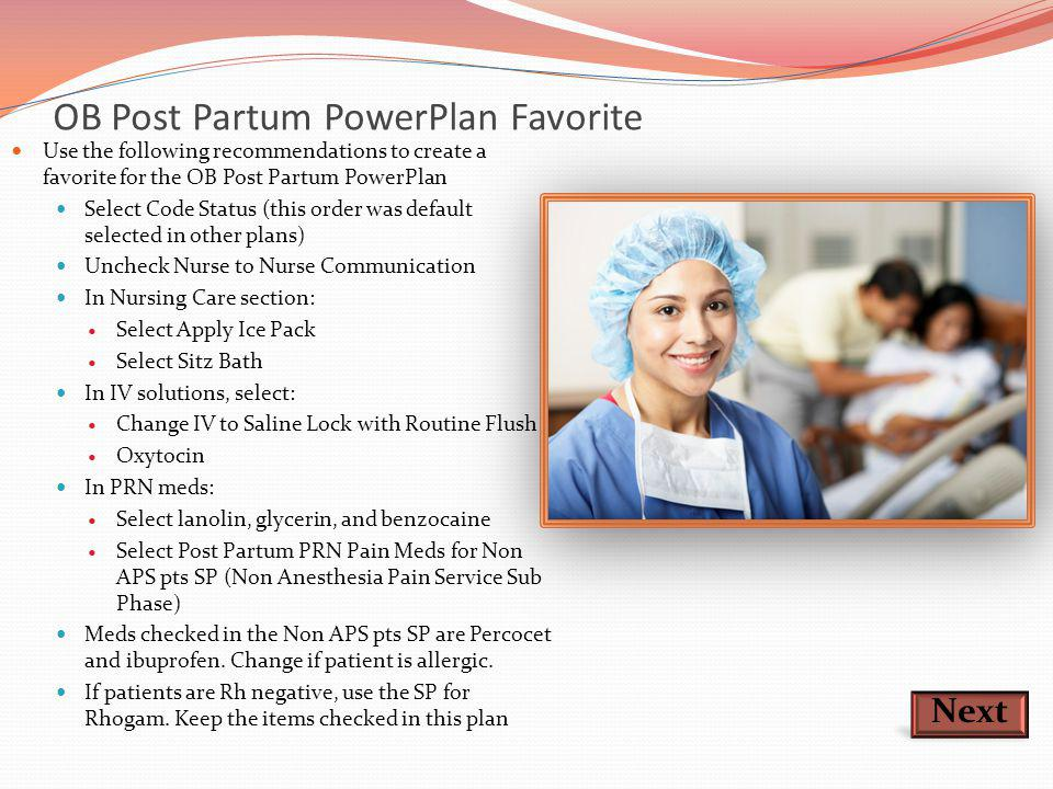 OB Post Partum PowerPlan Favorite Use the following recommendations to create a favorite for the OB Post Partum PowerPlan Select Code Status (this ord