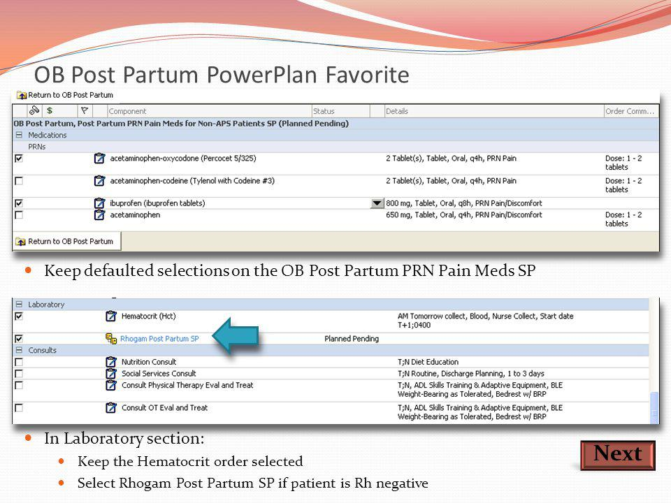 OB Post Partum PowerPlan Favorite Next Keep defaulted selections on the OB Post Partum PRN Pain Meds SP In Laboratory section: Keep the Hematocrit ord