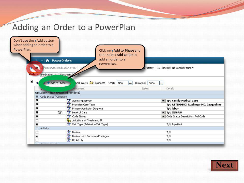 Adding an Order to a PowerPlan Next Don't use the +Add button when adding an order to a PowerPlan. Click on +Add to Phase and then select Add Order to