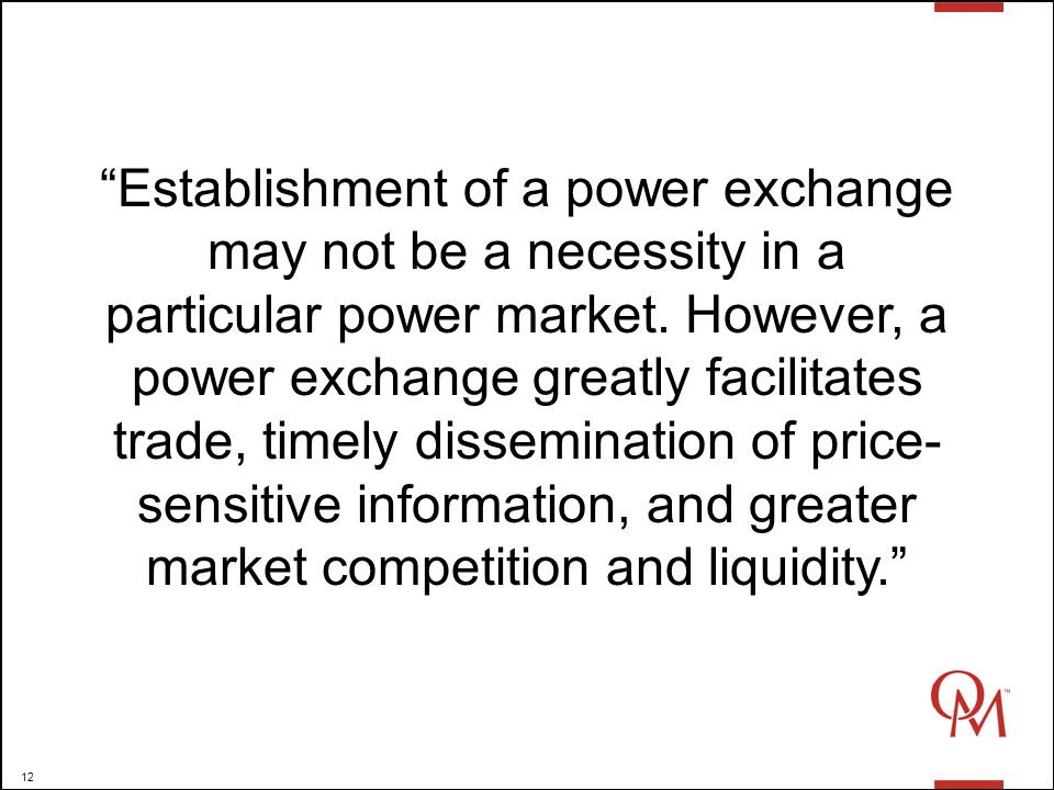 12 Establishment of a power exchange may not be a necessity in a particular power market.