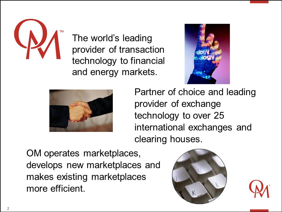 2 OM The world's leading provider of transaction technology to financial and energy markets.