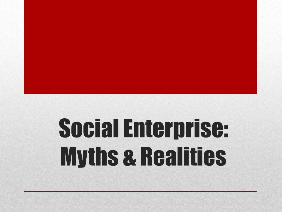 Social Enterprise: Myths & Realities