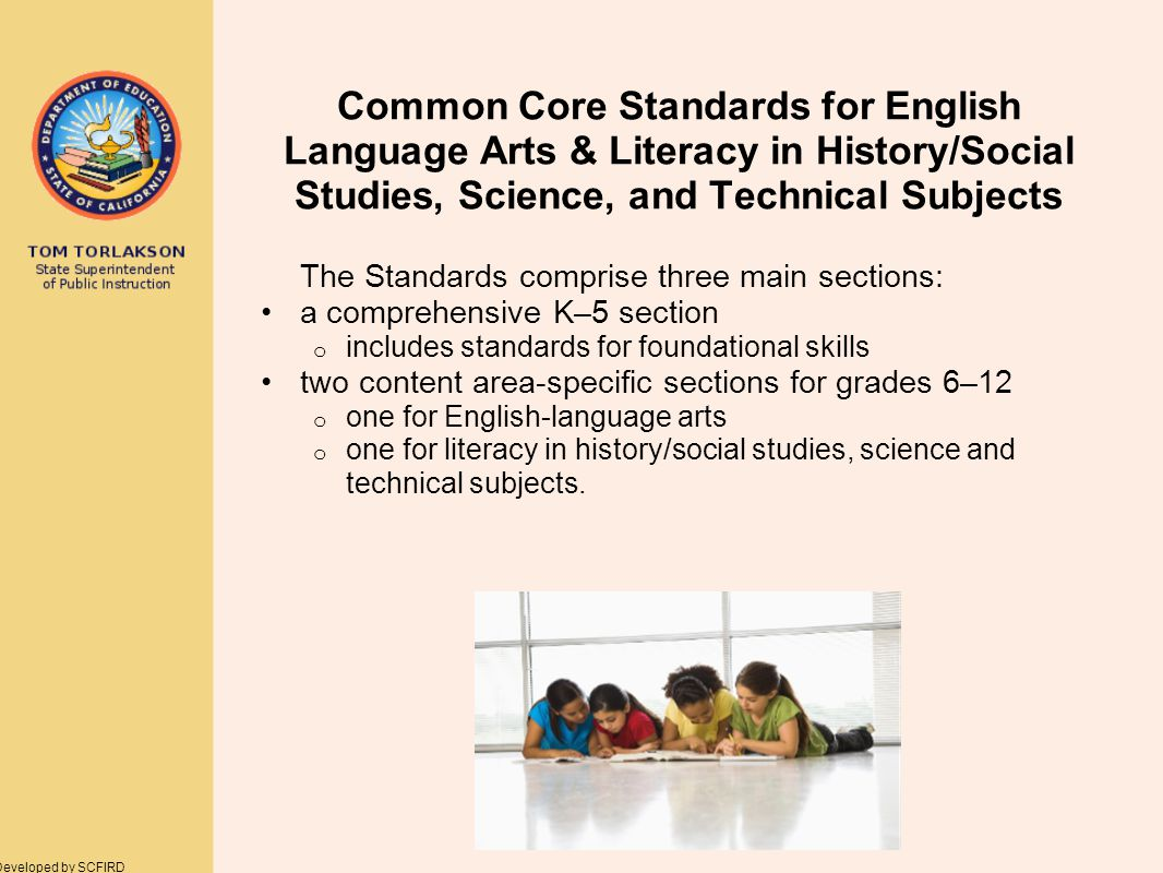 Source: Sacramento County Office of Education at http://www.scoe.net Common Core Standards for English Language Arts & Literacy in History/Social Studies, Science, and Technical Subjects