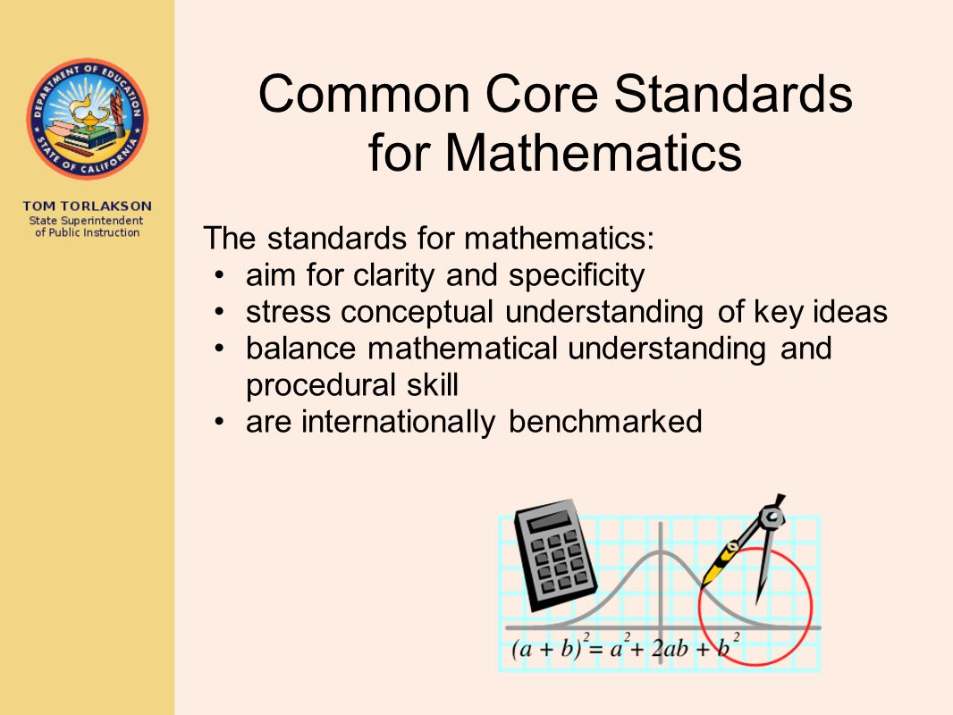 Common Core Standards for Mathematics Two Types of Standards o Mathematical Practice (recurring throughout the grades) o Mathematical Content (different at each grade level)