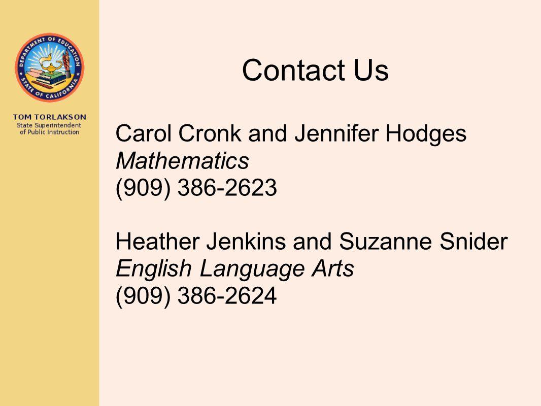 Contact Us Carol Cronk and Jennifer Hodges Mathematics (909) 386-2623 Heather Jenkins and Suzanne Snider English Language Arts (909) 386-2624