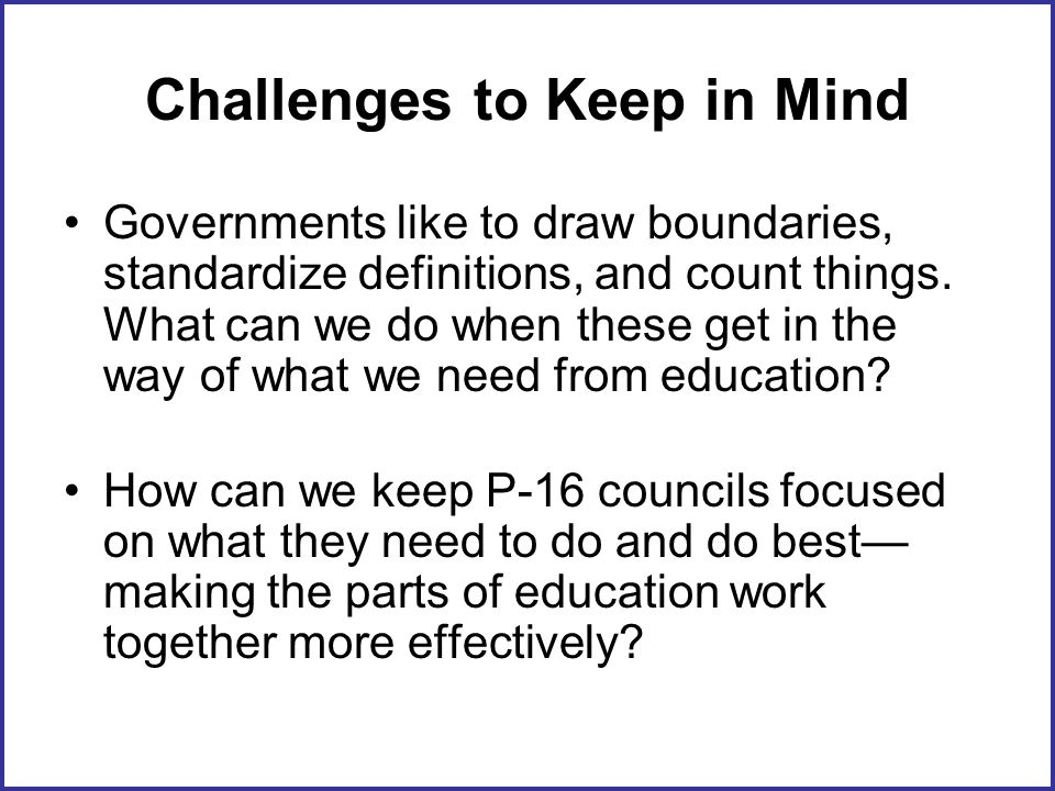 Challenges to Keep in Mind Governments like to draw boundaries, standardize definitions, and count things.