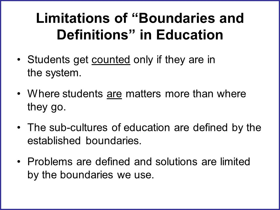 Limitations of Boundaries and Definitions in Education Students get counted only if they are in the system.