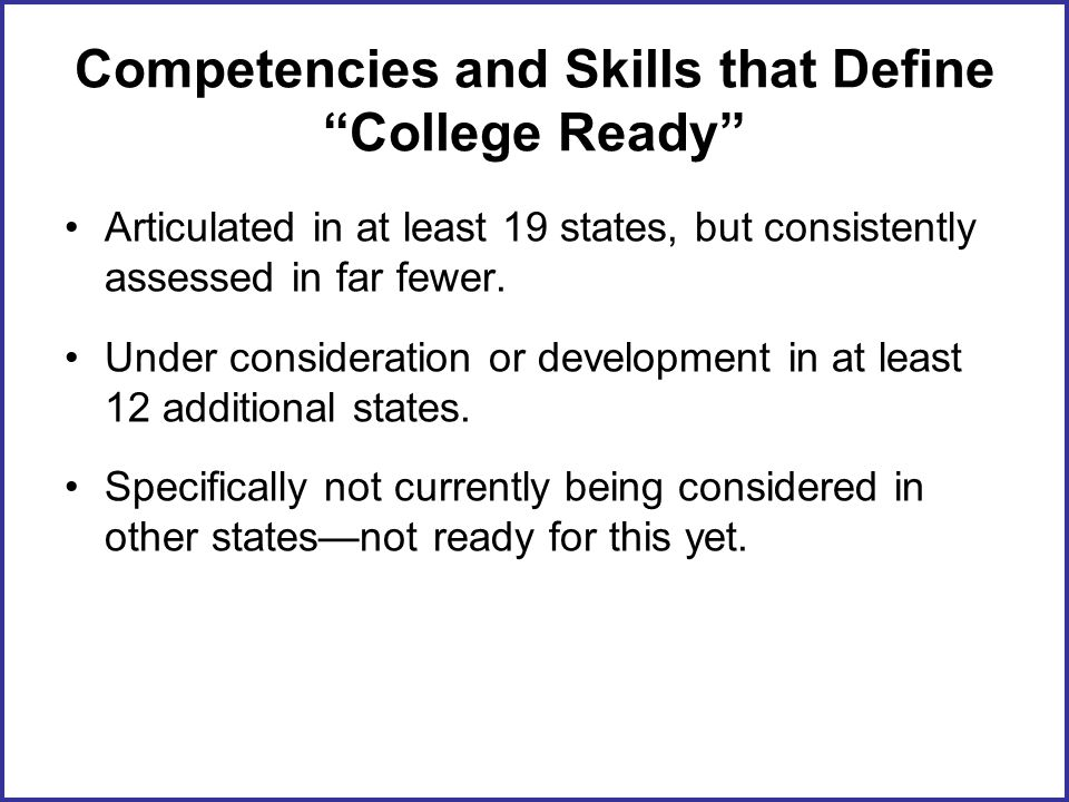Competencies and Skills that Define College Ready Articulated in at least 19 states, but consistently assessed in far fewer.