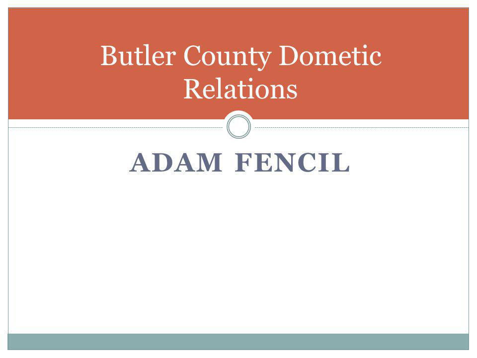 ADAM FENCIL Butler County Dometic Relations