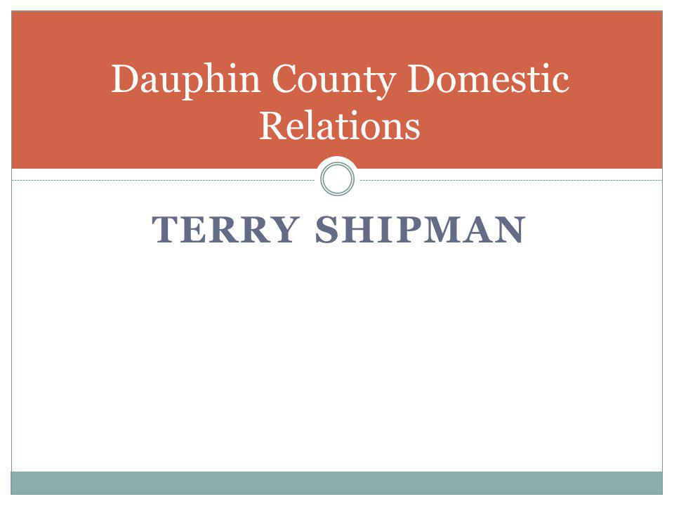 TERRY SHIPMAN Dauphin County Domestic Relations