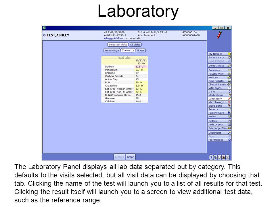 Laboratory The Laboratory Panel displays all lab data separated out by category. This defaults to the visits selected, but all visit data can be displ