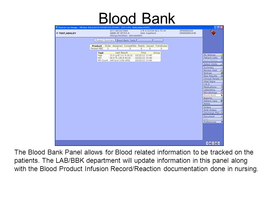 Blood Bank The Blood Bank Panel allows for Blood related information to be tracked on the patients. The LAB/BBK department will update information in