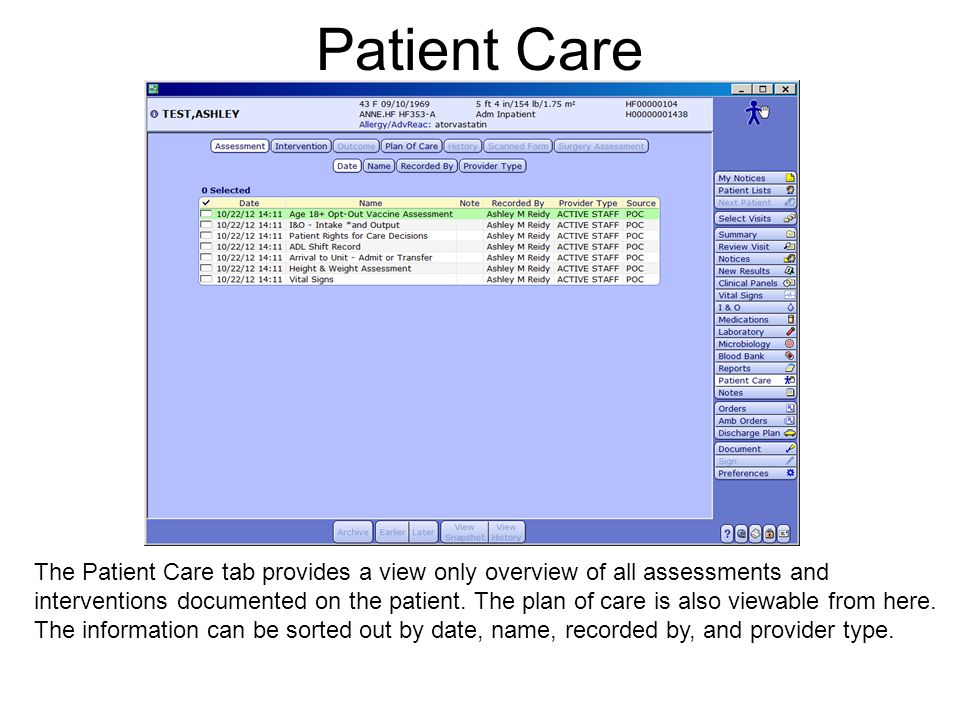 Patient Care The Patient Care tab provides a view only overview of all assessments and interventions documented on the patient. The plan of care is al