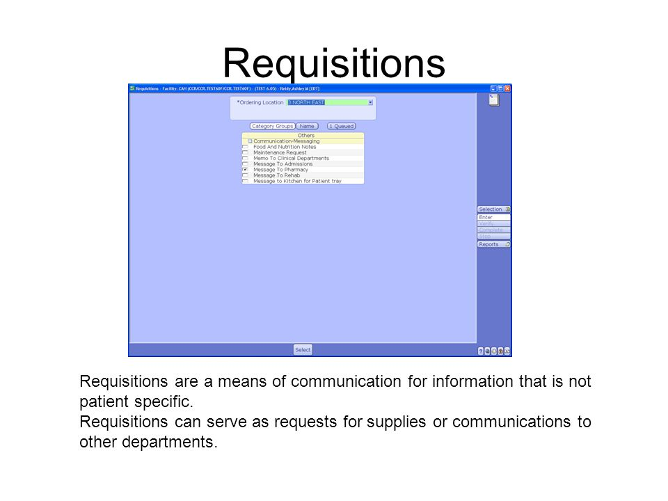 Requisitions Requisitions are a means of communication for information that is not patient specific. Requisitions can serve as requests for supplies o