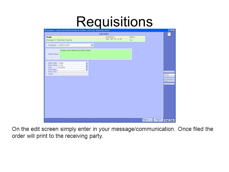 Requisitions On the edit screen simply enter in your message/communication. Once filed the order will print to the receiving party.