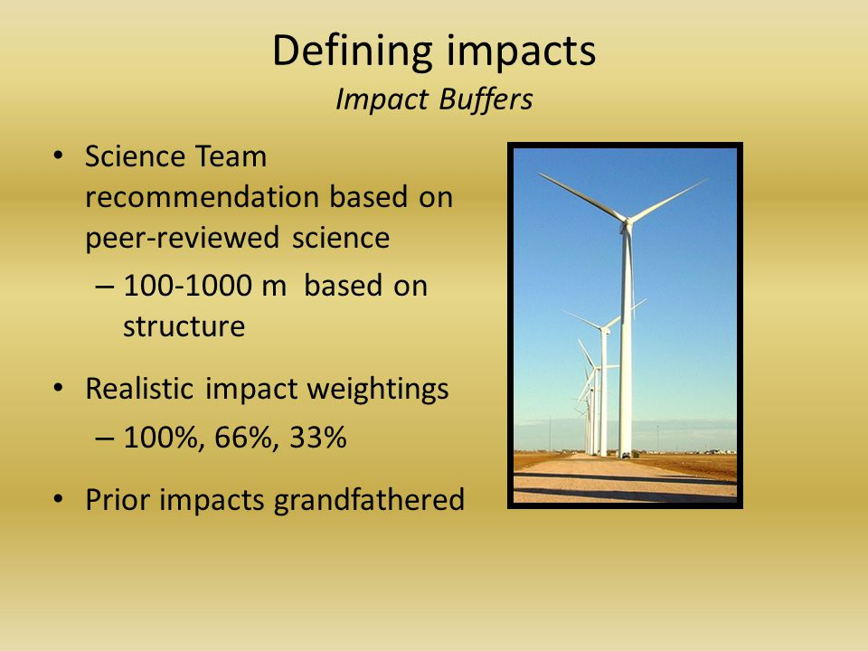 Defining impacts Impact Buffers Science Team recommendation based on peer-reviewed science – 100-1000 m based on structure Realistic impact weightings – 100%, 66%, 33% Prior impacts grandfathered