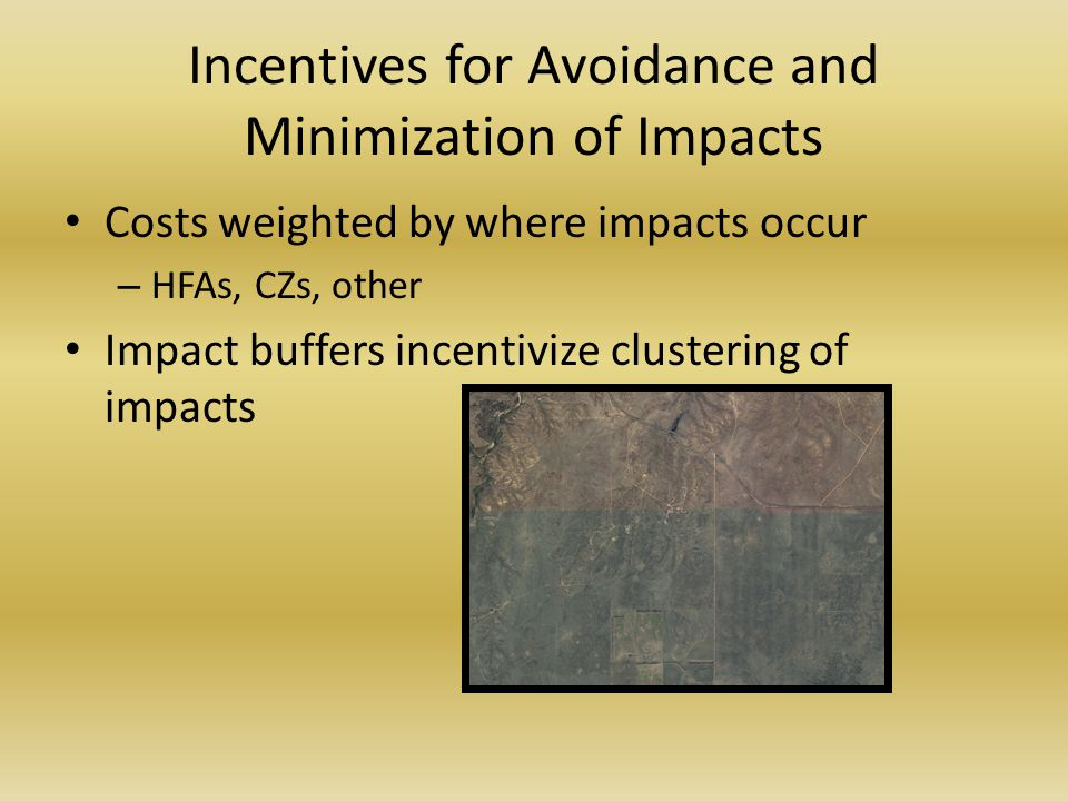 Incentives for Avoidance and Minimization of Impacts Costs weighted by where impacts occur – HFAs, CZs, other Impact buffers incentivize clustering of impacts