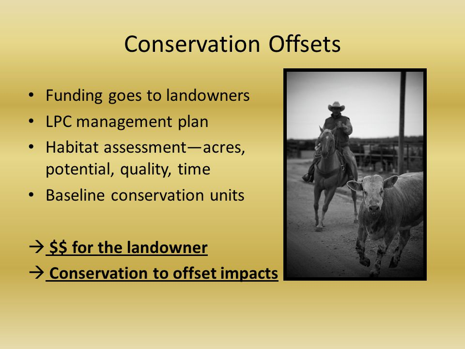 Conservation Offsets Funding goes to landowners LPC management plan Habitat assessment—acres, potential, quality, time Baseline conservation units  $$ for the landowner  Conservation to offset impacts