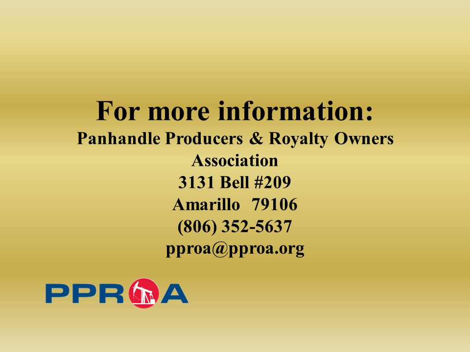 For more information: Panhandle Producers & Royalty Owners Association 3131 Bell #209 Amarillo 79106 (806) 352-5637 pproa@pproa.org
